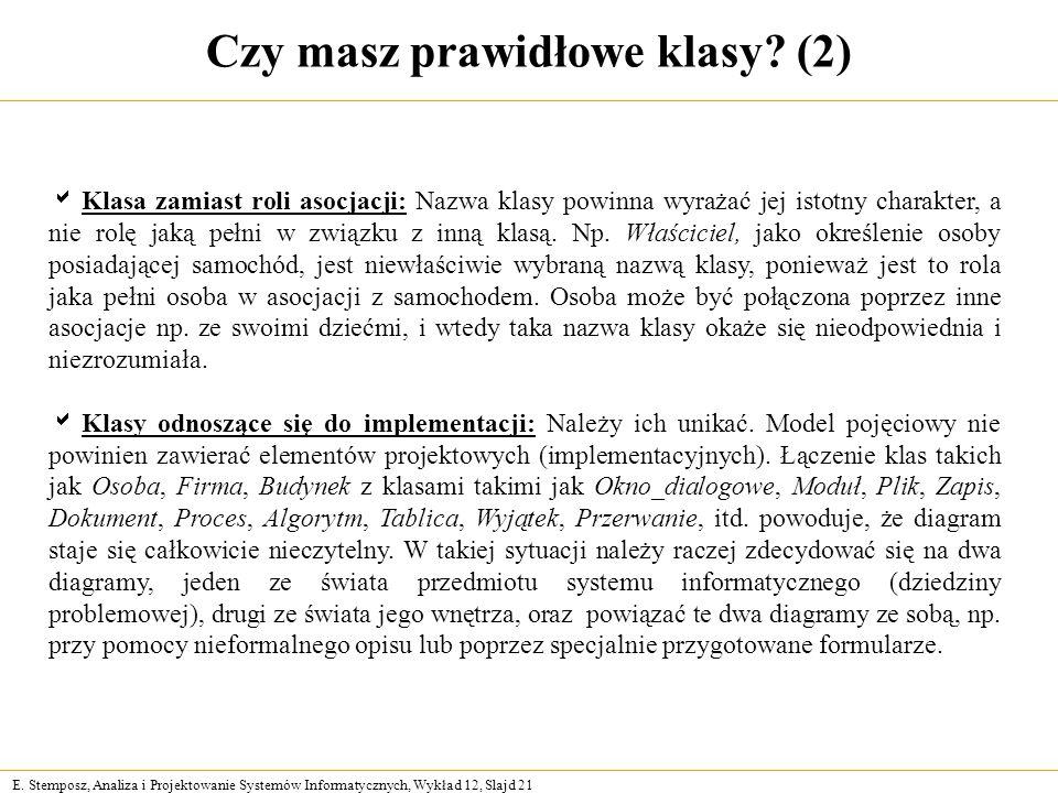 E. Stemposz, Analiza i Projektowanie Systemów Informatycznych, Wykład 12, Slajd 21 Czy masz prawidłowe klasy? (2) Klasa zamiast roli asocjacji: Nazwa