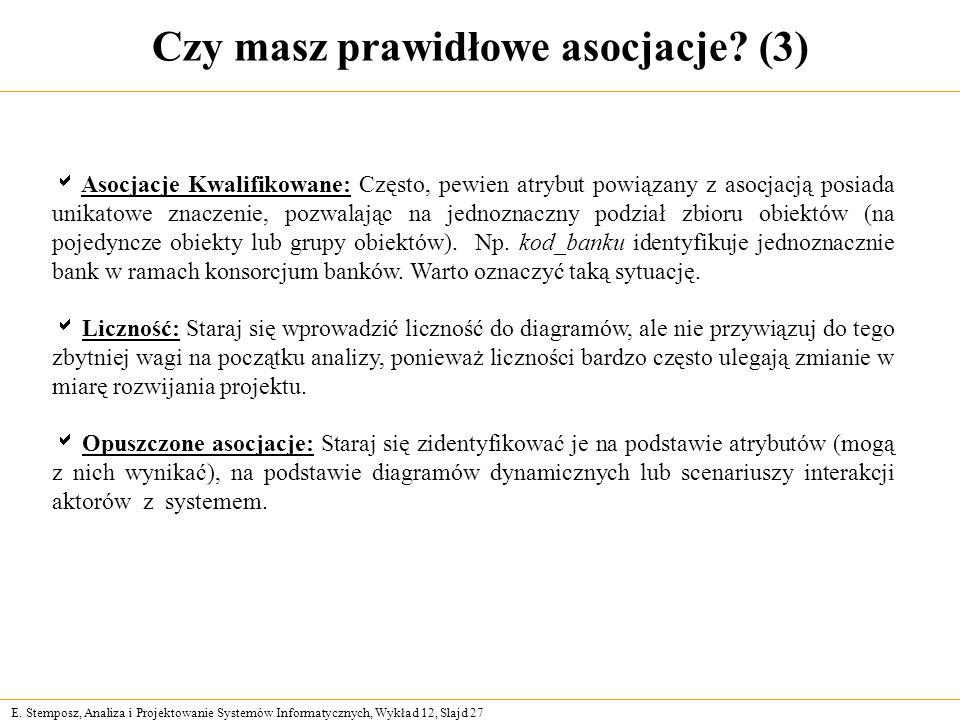 E. Stemposz, Analiza i Projektowanie Systemów Informatycznych, Wykład 12, Slajd 27 Czy masz prawidłowe asocjacje? (3) Asocjacje Kwalifikowane: Często,
