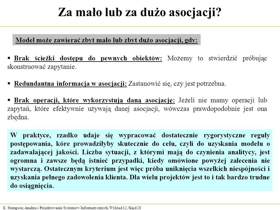 E. Stemposz, Analiza i Projektowanie Systemów Informatycznych, Wykład 12, Slajd 28 Za mało lub za dużo asocjacji? Brak ścieżki dostępu do pewnych obie