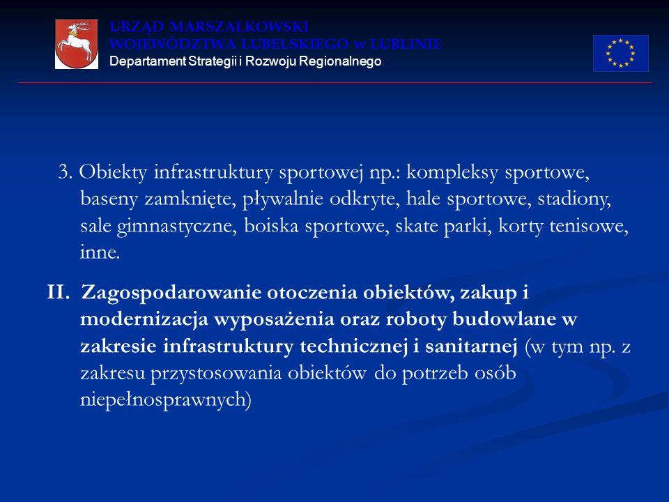 URZĄD MARSZAŁKOWSKI WOJEWÓDZTWA LUBELSKIEGO w LUBLINIE Departament Strategii i Rozwoju Regionalnego 3. Obiekty infrastruktury sportowej np.: kompleksy