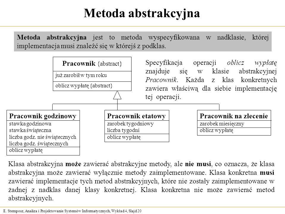 E. Stemposz, Analiza i Projektowanie Systemów Informatycznych, Wykład 4, Slajd 20 Metoda abstrakcyjna Metoda abstrakcyjna jest to metoda wyspecyfikowa