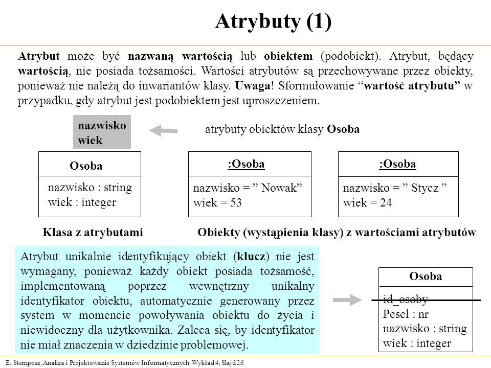 E. Stemposz, Analiza i Projektowanie Systemów Informatycznych, Wykład 4, Slajd 26 Atrybuty (1) Atrybut może być nazwaną wartością lub obiektem (podobi