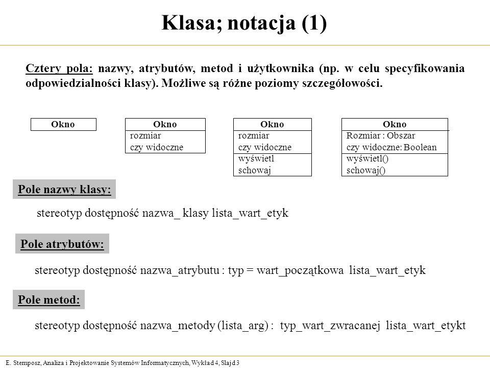 E. Stemposz, Analiza i Projektowanie Systemów Informatycznych, Wykład 4, Slajd 3 Klasa; notacja (1) Cztery pola: nazwy, atrybutów, metod i użytkownika