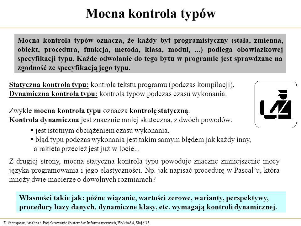 E. Stemposz, Analiza i Projektowanie Systemów Informatycznych, Wykład 4, Slajd 35 Mocna kontrola typów Statyczna kontrola typu: kontrola tekstu progra