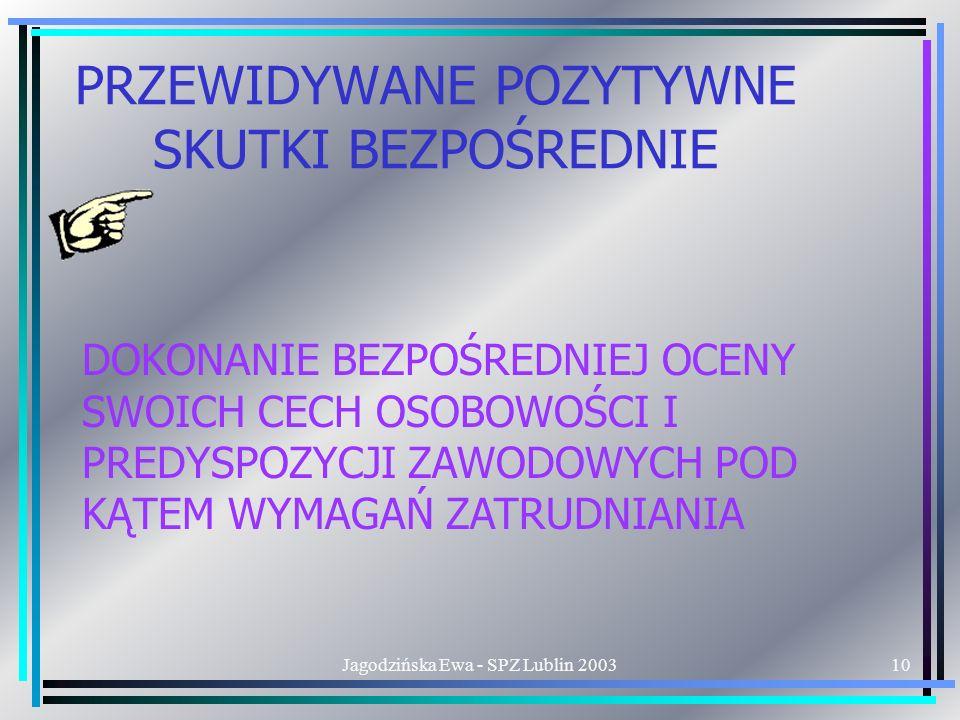 Jagodzińska Ewa - SPZ Lublin 200310 PRZEWIDYWANE POZYTYWNE SKUTKI BEZPOŚREDNIE DOKONANIE BEZPOŚREDNIEJ OCENY SWOICH CECH OSOBOWOŚCI I PREDYSPOZYCJI ZAWODOWYCH POD KĄTEM WYMAGAŃ ZATRUDNIANIA