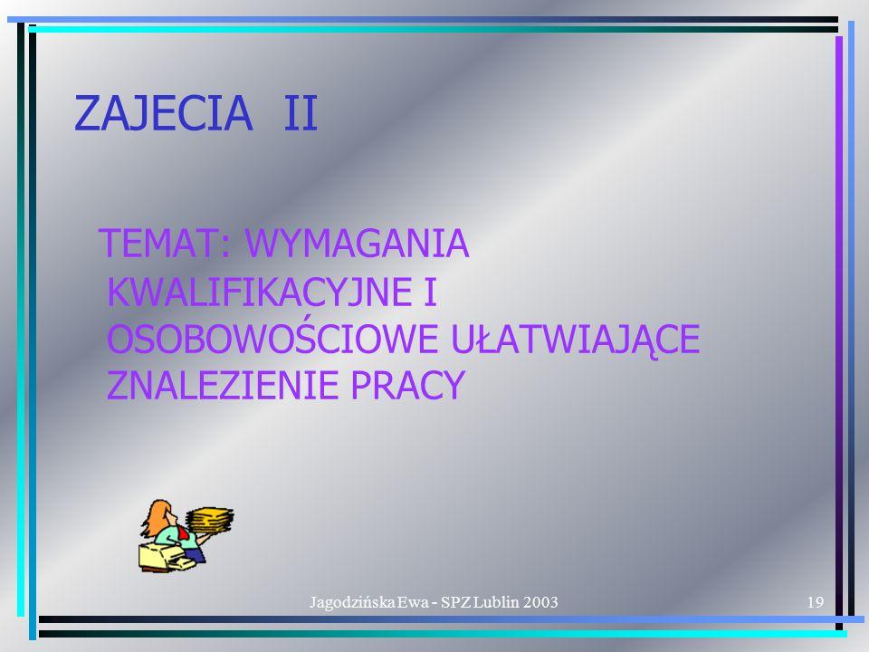 Jagodzińska Ewa - SPZ Lublin 200319 ZAJECIA II TEMAT: WYMAGANIA KWALIFIKACYJNE I OSOBOWOŚCIOWE UŁATWIAJĄCE ZNALEZIENIE PRACY