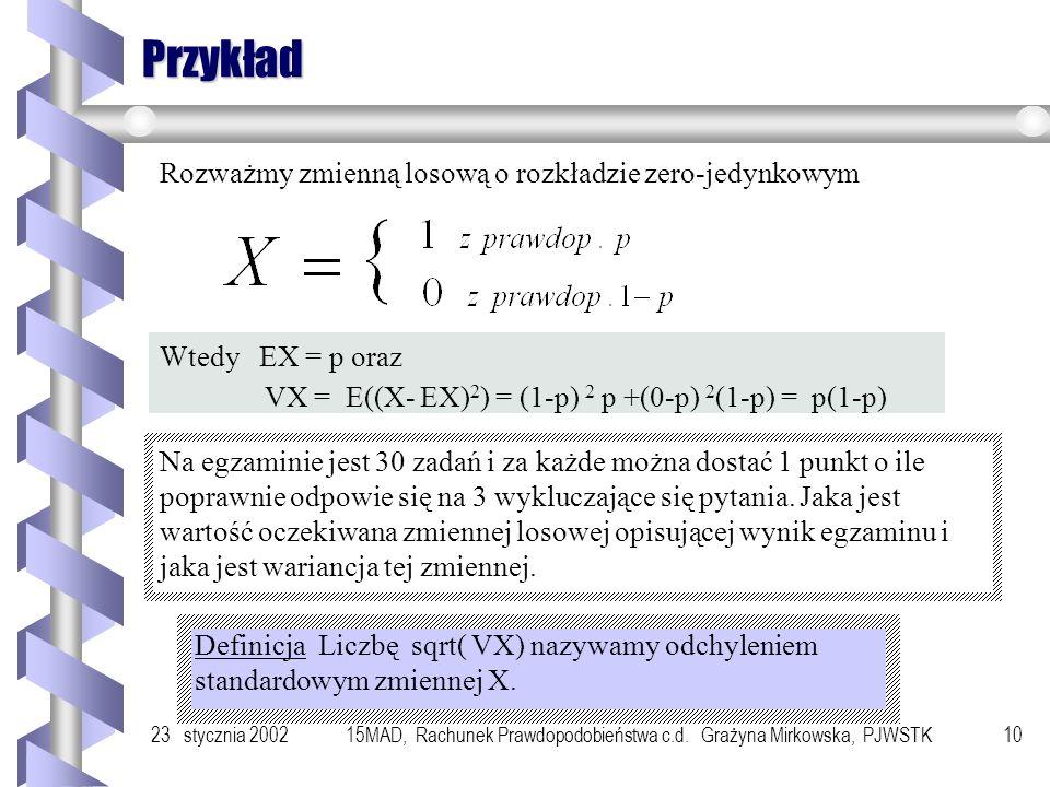 23 stycznia 200215MAD, Rachunek Prawdopodobieństwa c.d. Grażyna Mirkowska, PJWSTK9 Wariancja Definicja VX = E((X-EX) 2 ) Uwaga Rozważmy dwie zmienne o