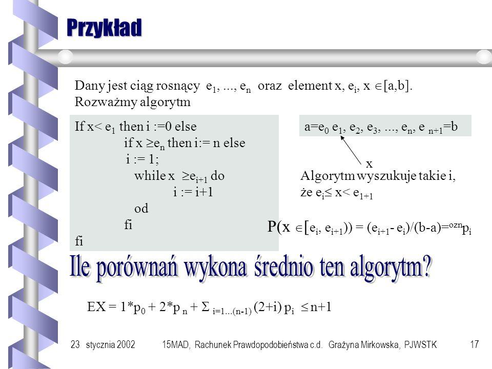 23 stycznia 200215MAD, Rachunek Prawdopodobieństwa c.d. Grażyna Mirkowska, PJWSTK16 Cd. ryby Aby na podstawie tych danych empirycznych oszacować liczb