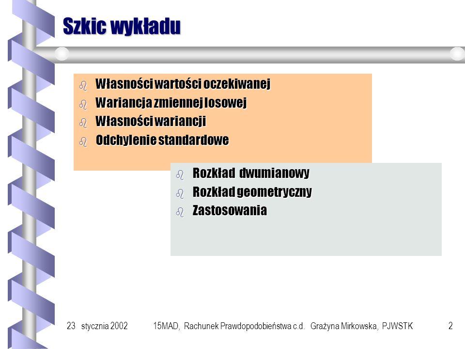 23 stycznia 200215MAD, Rachunek Prawdopodobieństwa c.d. Grażyna Mirkowska, PJWSTK 1 Wykład 15 Elementy Rachunku Prawdopodobieństwa c.d.