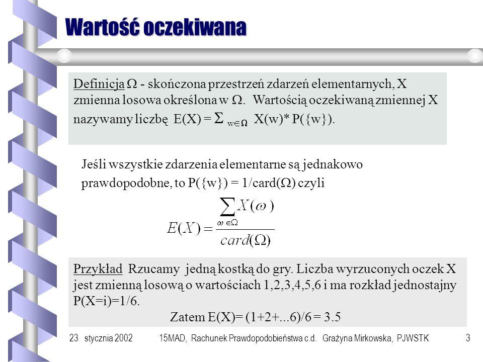 23 stycznia 200215MAD, Rachunek Prawdopodobieństwa c.d. Grażyna Mirkowska, PJWSTK2 Szkic wykładu b Własności wartości oczekiwanej b Wariancja zmiennej