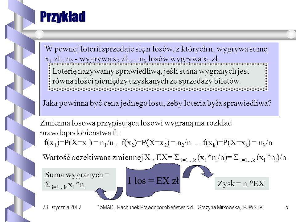 23 stycznia 200215MAD, Rachunek Prawdopodobieństwa c.d. Grażyna Mirkowska, PJWSTK4 Wartość oczekiwana zmiennej dyskretnej Niech X będzie zmienną losow