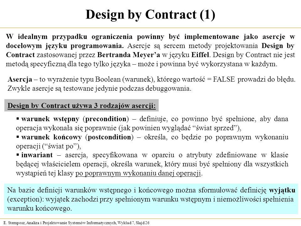 E. Stemposz, Analiza i Projektowanie Systemów Informatycznych, Wykład 7, Slajd 26 Design by Contract (1) W idealnym przypadku ograniczenia powinny być
