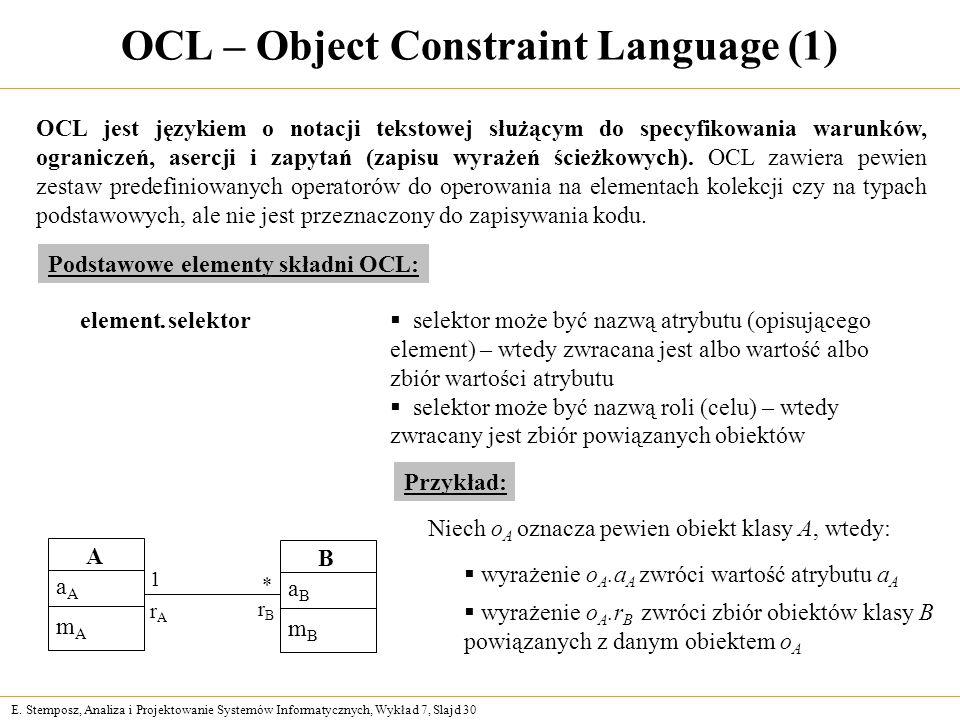 E. Stemposz, Analiza i Projektowanie Systemów Informatycznych, Wykład 7, Slajd 30 OCL – Object Constraint Language (1) OCL jest językiem o notacji tek
