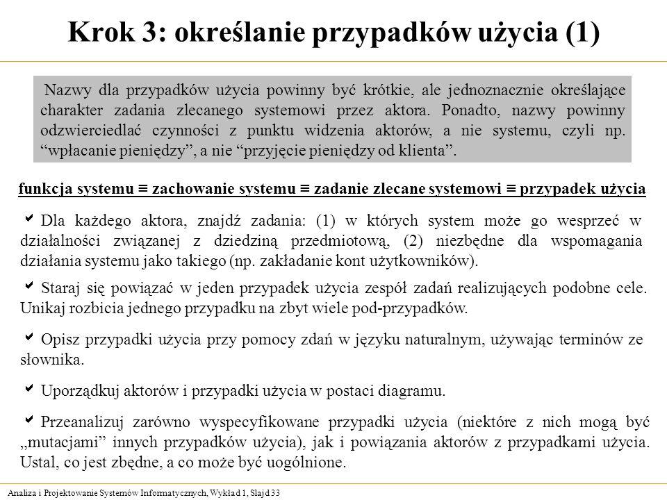Analiza i Projektowanie Systemów Informatycznych, Wykład 1, Slajd 33 Krok 3: określanie przypadków użycia (1) Dla każdego aktora, znajdź zadania: (1)