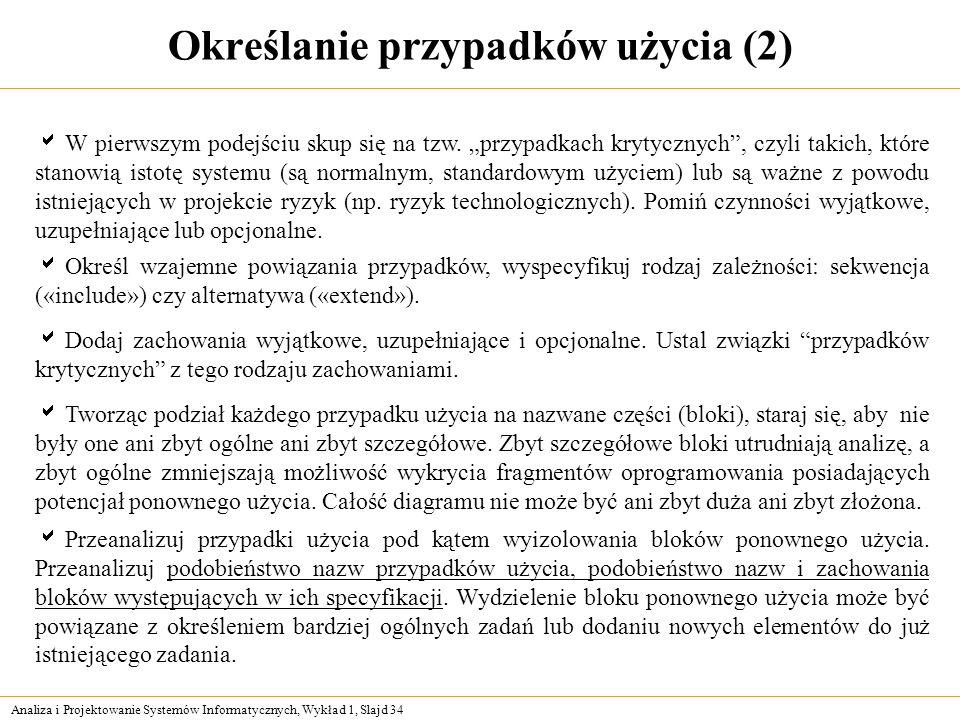 Analiza i Projektowanie Systemów Informatycznych, Wykład 1, Slajd 34 Określanie przypadków użycia (2) W pierwszym podejściu skup się na tzw. przypadka