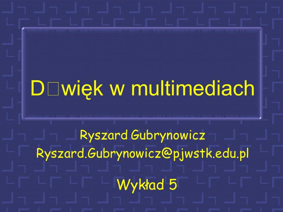 Dwięk w multimediach Ryszard Gubrynowicz Ryszard.Gubrynowicz@pjwstk.edu.pl Wykład 5