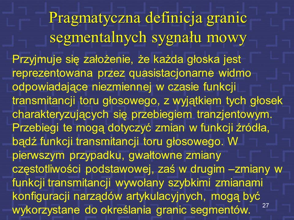 Segmentacja i koartykulacja 26 Ponieważ koartykulacja jest w sygnale mowy wszechobecna, trudno oczekiwać, by granice segmentów były zawsze jednoznaczn