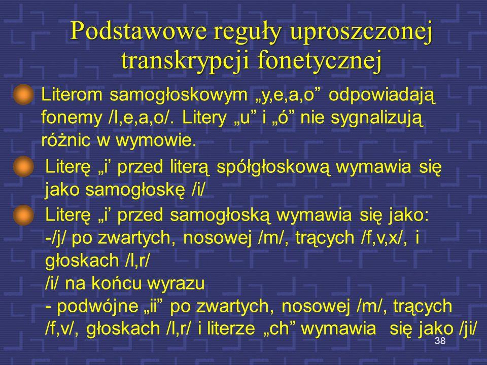 37 Tekst ortograficzny i jego transkrypcja fonetyczna Fonem a litera Te same znaki ortograficzne lub jednakowe ich sekwencje mogą odpowiadać różnym dź