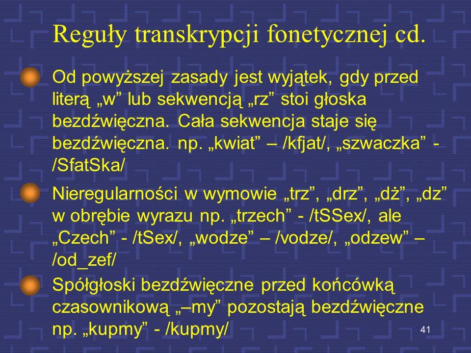 40 Reguły transkrypcji fonetycznej cd. Głoski zwarte (/b,d,g/), zwarto-trące (/dz,dz,dZ/) i trące (/v,z,z,Z/) wymówione przed głoskami bezdźwięcznymi,