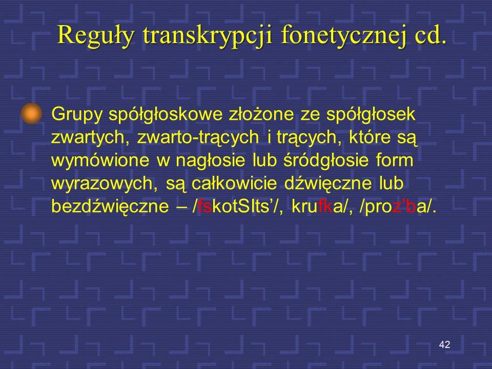 41 Reguły transkrypcji fonetycznej cd. Spółgłoski bezdźwięczne przed końcówką czasownikową –my pozostają bezdźwięczne np. kupmy - /kupmy/ Od powyższej
