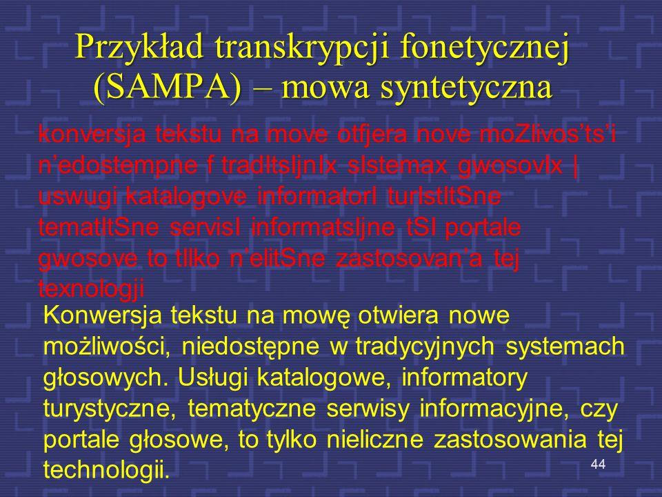 43 Reguły transkrypcji fonetycznej cd. Grupy mieszane – powyższe spółgłoski nie zmieniają dźwięczności spółgłosek przymkniętych - /kulka/, /puwka/, /k