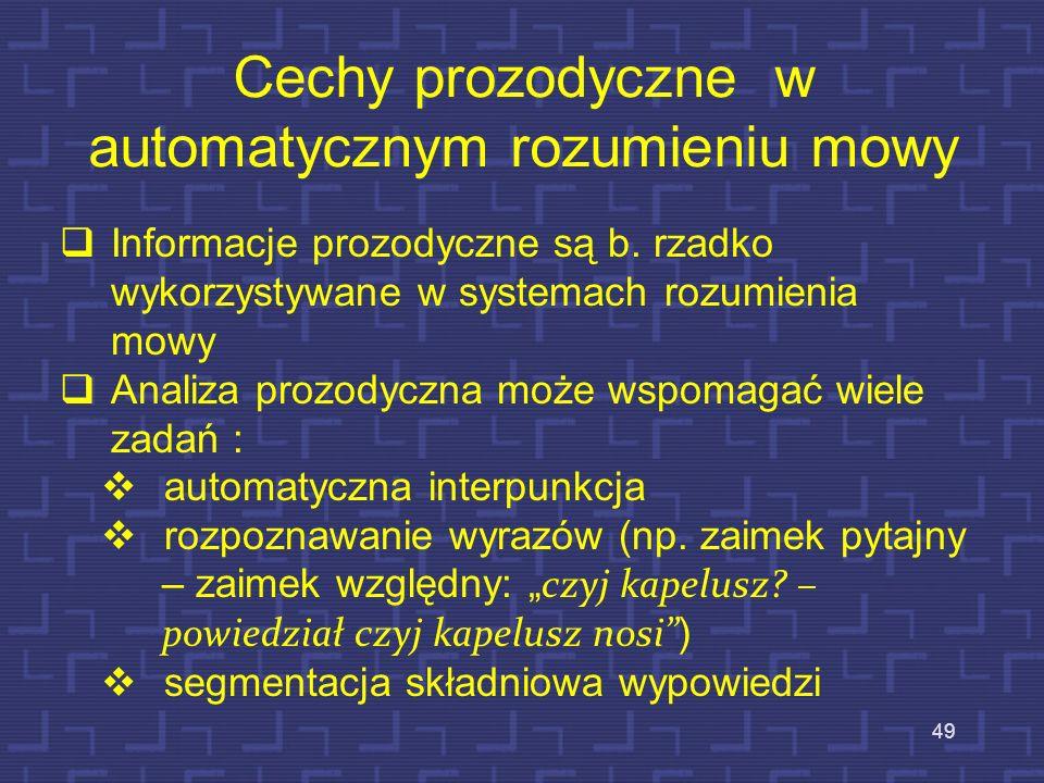 Cechy segmentalne vs. cechy suprasegmentalne mowy 48 Podział na segmenty – głoski, difony, sylaby, wyrazy, itp. Cechy opisujące sekwencje (ciągi) segm