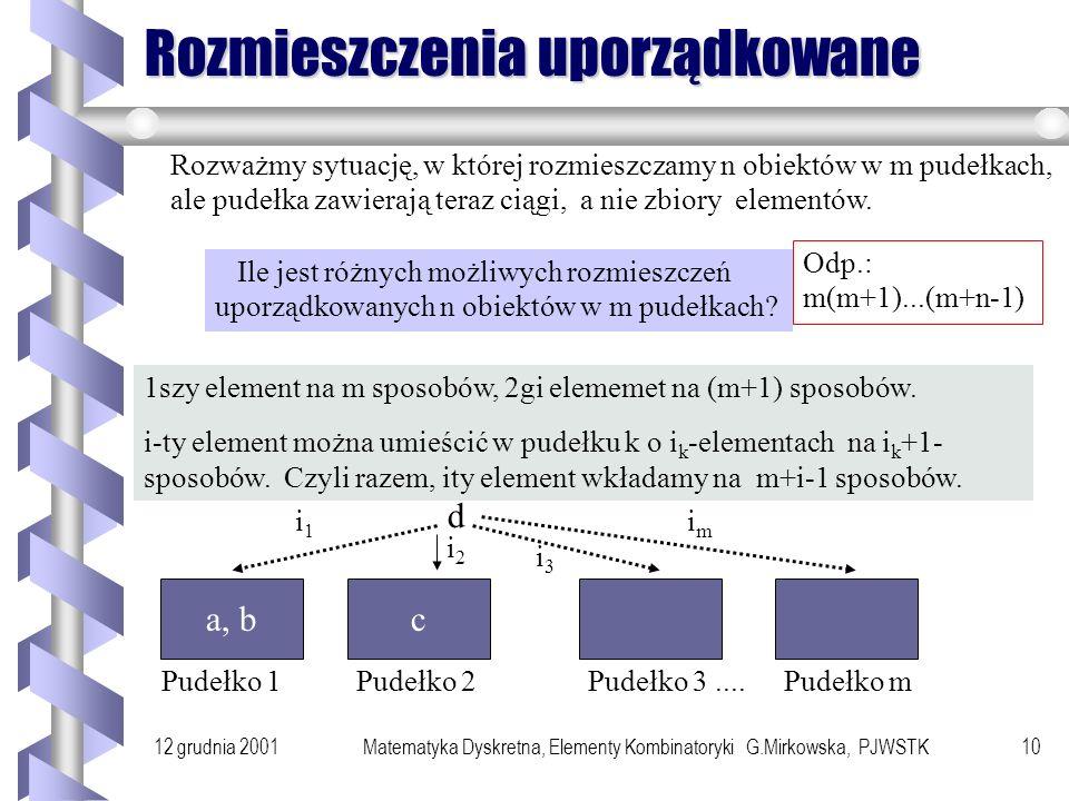 12 grudnia 2001Matematyka Dyskretna, Elementy Kombinatoryki G.Mirkowska, PJWSTK9 Przykład Jaka jest liczba możliwych słów 5cio literowych, jeśli litery w słowie nie mogą się powtarzać i dysponujemy alfabetem 24 literowym.