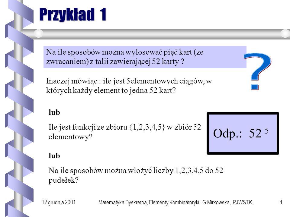12 grudnia 2001Matematyka Dyskretna, Elementy Kombinatoryki G.Mirkowska, PJWSTK3 Funkcje Problem Dane są dwa zbiory X i Y skończone, X= {x 1,...,x n }, Y={y 1,...,y m }.