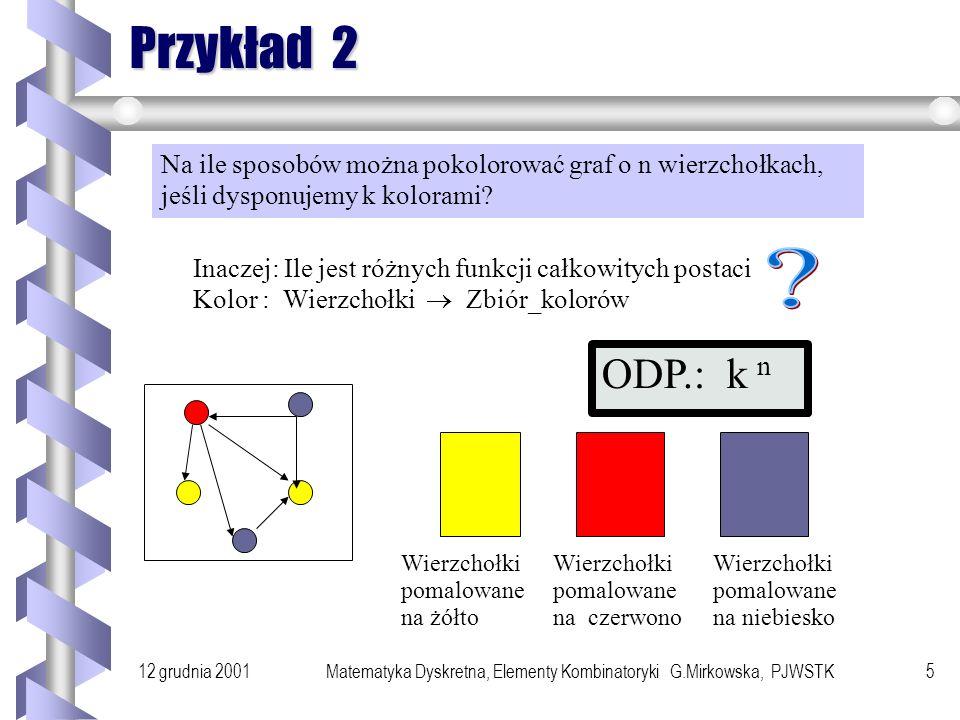 12 grudnia 2001Matematyka Dyskretna, Elementy Kombinatoryki G.Mirkowska, PJWSTK4 Przykład 1 Na ile sposobów można wylosować pięć kart (ze zwracaniem) z talii zawierającej 52 karty .