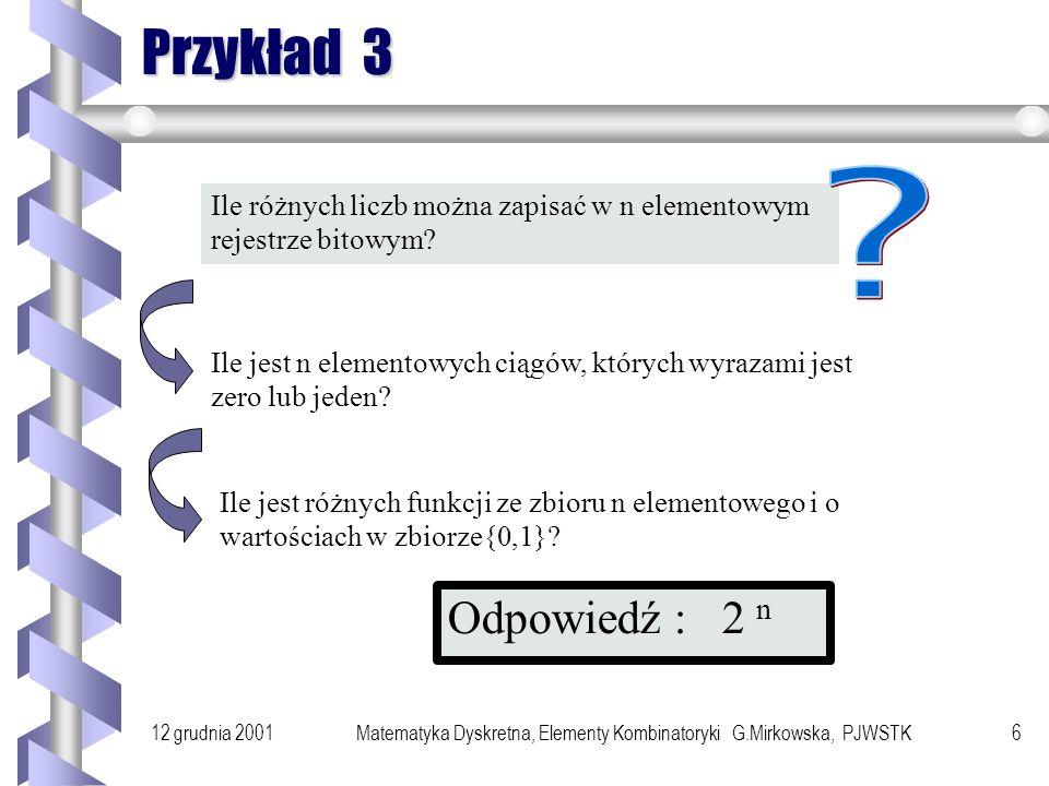 12 grudnia 2001Matematyka Dyskretna, Elementy Kombinatoryki G.Mirkowska, PJWSTK5 Przykład 2 Na ile sposobów można pokolorować graf o n wierzchołkach, jeśli dysponujemy k kolorami.
