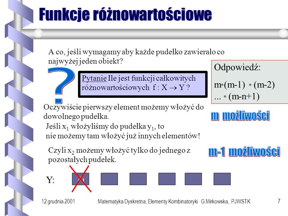 12 grudnia 2001Matematyka Dyskretna, Elementy Kombinatoryki G.Mirkowska, PJWSTK6 Przykład 3 Ile różnych liczb można zapisać w n elementowym rejestrze bitowym.