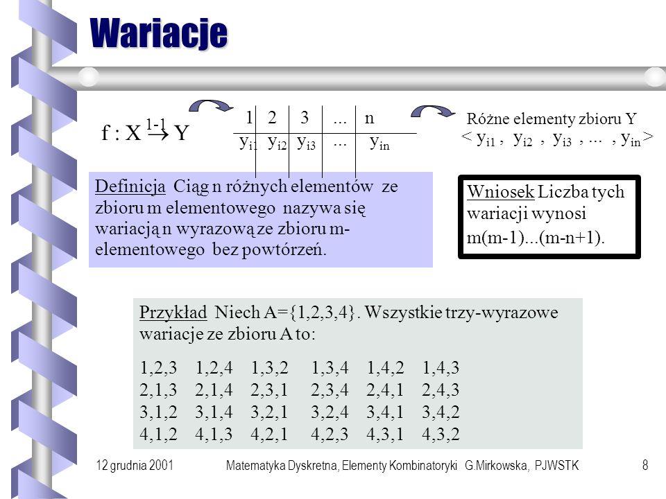 12 grudnia 2001Matematyka Dyskretna, Elementy Kombinatoryki G.Mirkowska, PJWSTK7 Funkcje różnowartościowe A co, jeśli wymagamy aby każde pudełko zawierało co najwyżej jeden obiekt.