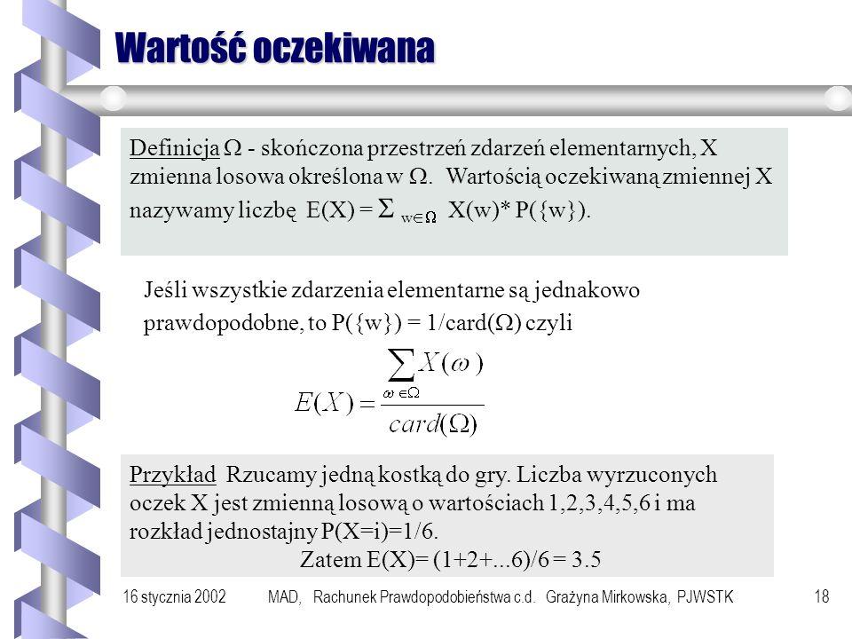 16 stycznia 2002MAD, Rachunek Prawdopodobieństwa c.d. Grażyna Mirkowska, PJWSTK17 Przykłady Przykład Zliczanie liczby orłów w n rzutach monetą. Dystry