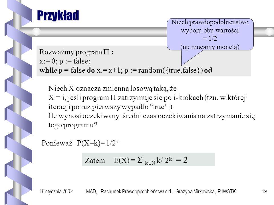 16 stycznia 2002MAD, Rachunek Prawdopodobieństwa c.d. Grażyna Mirkowska, PJWSTK18 Wartość oczekiwana Definicja - skończona przestrzeń zdarzeń elementa