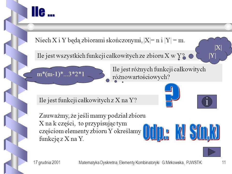 17 grudnia 2001Matematyka Dyskretna, Elementy Kombinatoryki G.Mirkowska, PJWSTK10 Trójkąt Stirlinga Liczba różnych relacji równoważności w n elementow