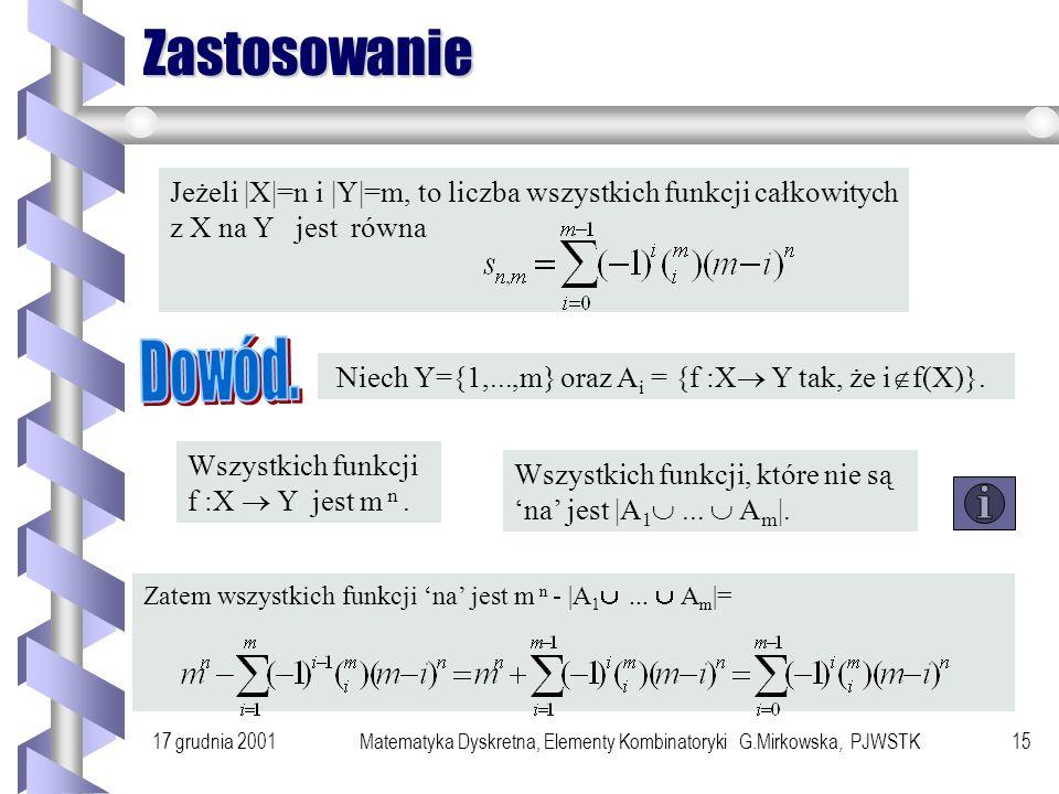 17 grudnia 2001Matematyka Dyskretna, Elementy Kombinatoryki G.Mirkowska, PJWSTK14 Zasada włączania - wyłączania Niech X 1, X 2,..., X n będą podzbiora