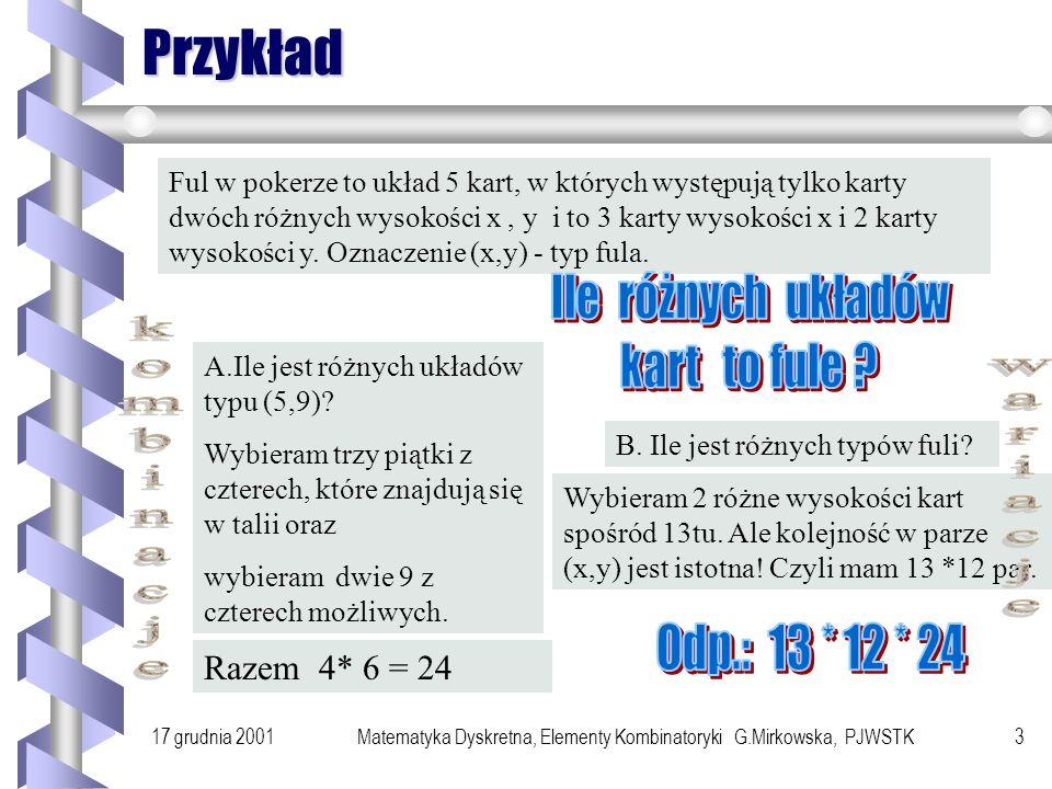 17 grudnia 2001Matematyka Dyskretna, Elementy Kombinatoryki G.Mirkowska, PJWSTK2 Przykłady (wzór dwumianowy) 1. Ile jest ciągów zerojedynkowych o dług