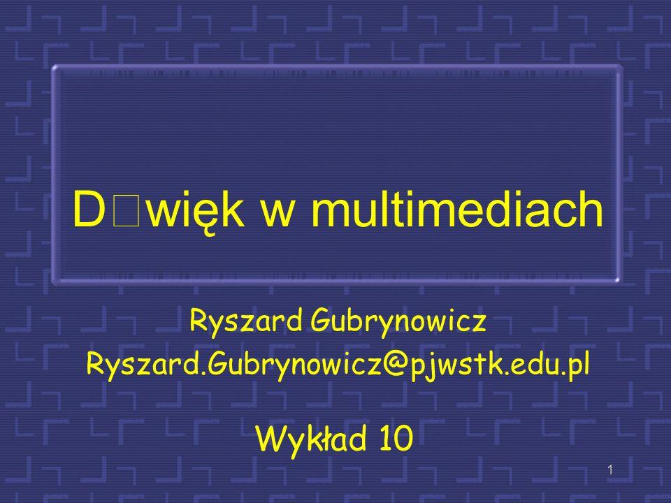 Dwięk w multimediach Ryszard Gubrynowicz Ryszard.Gubrynowicz@pjwstk.edu.pl Wykład 10 1