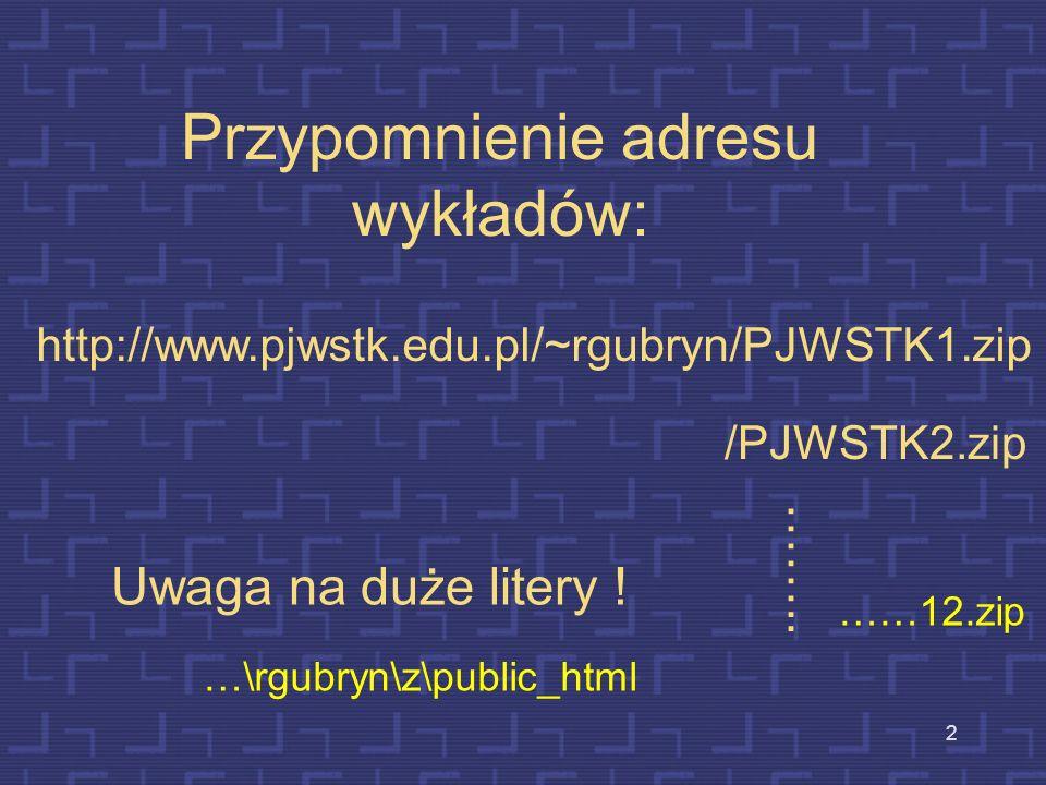 2 Przypomnienie adresu wykładów: http://www.pjwstk.edu.pl/~rgubryn/PJWSTK1.zip /PJWSTK2.zip ……..