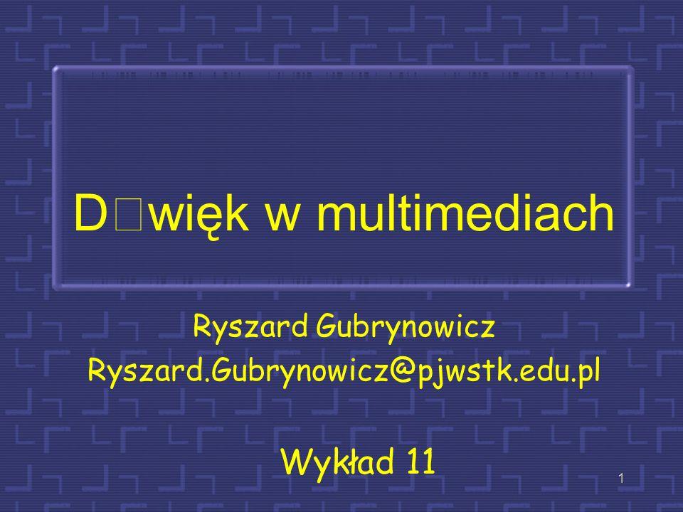 Dwięk w multimediach Ryszard Gubrynowicz Ryszard.Gubrynowicz@pjwstk.edu.pl Wykład 11 1