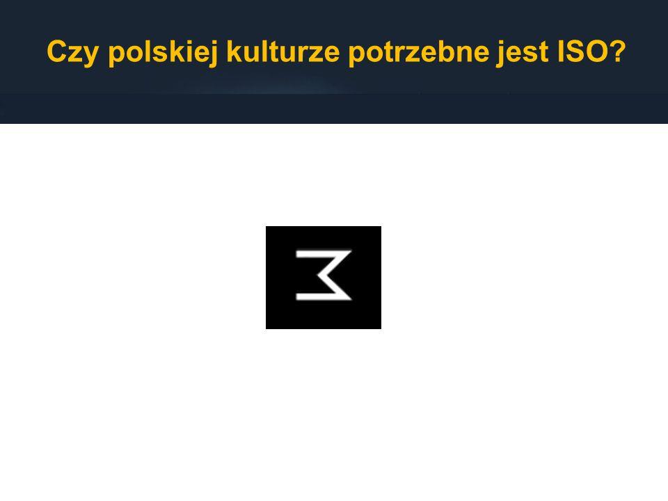 Czy polskiej kulturze potrzebne jest ISO?
