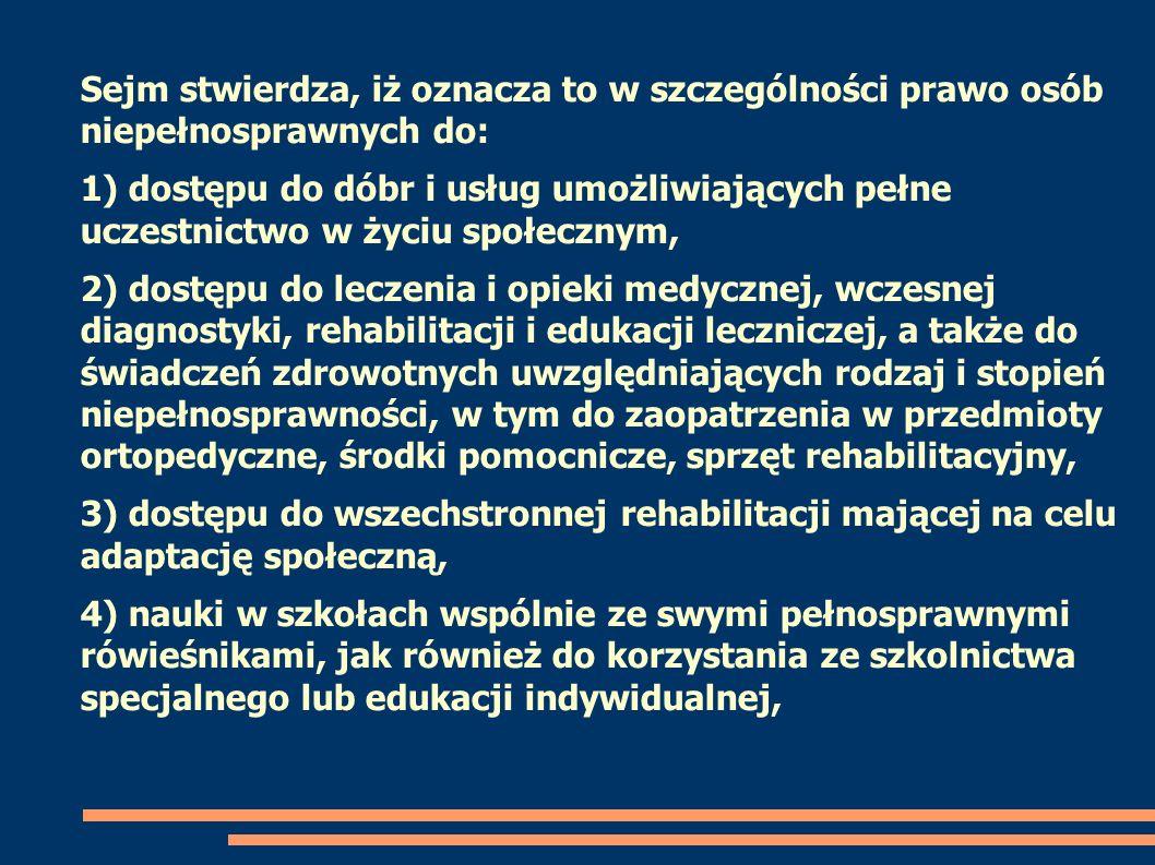Sejm stwierdza, iż oznacza to w szczególności prawo osób niepełnosprawnych do: 1) dostępu do dóbr i usług umożliwiających pełne uczestnictwo w życiu s