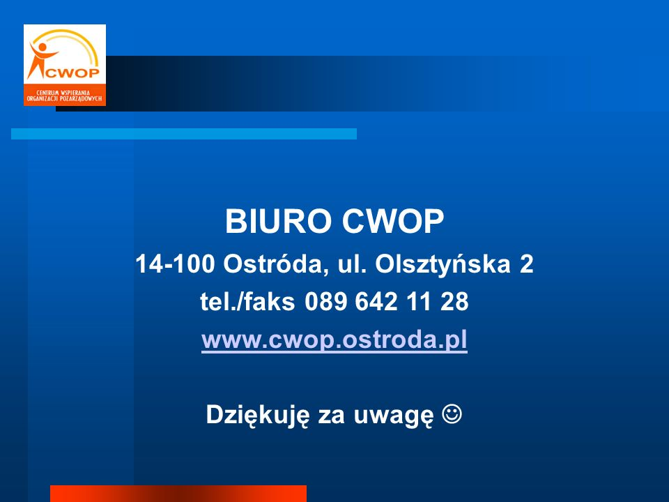 BIURO CWOP 14-100 Ostróda, ul. Olsztyńska 2 tel./faks 089 642 11 28 www.cwop.ostroda.pl Dziękuję za uwagę