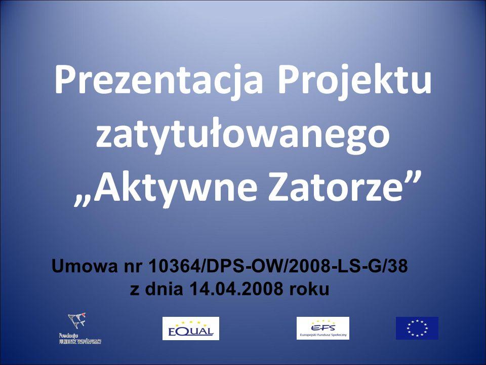 Prezentacja Projektu zatytułowanego Aktywne Zatorze Umowa nr 10364/DPS-OW/2008-LS-G/38 z dnia 14.04.2008 roku