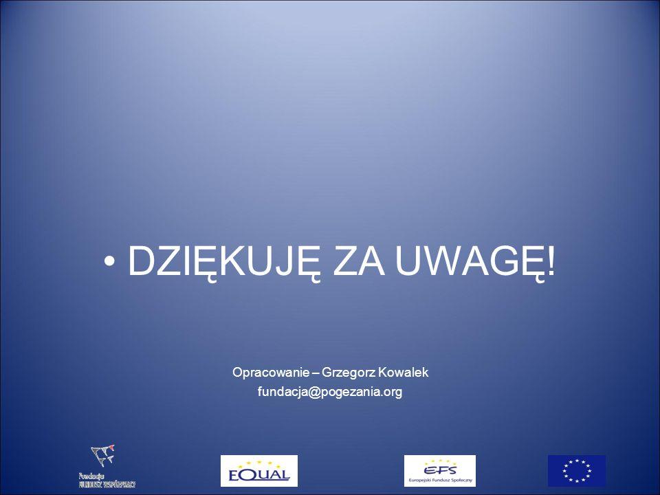 DZIĘKUJĘ ZA UWAGĘ! Opracowanie – Grzegorz Kowalek fundacja@pogezania.org