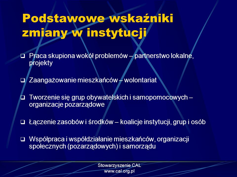 Stowarzyszenie CAL www.cal.org.pl Praca skupiona wokół problemów – partnerstwo lokalne, projekty Zaangażowanie mieszkańców – wolontariat Tworzenie się