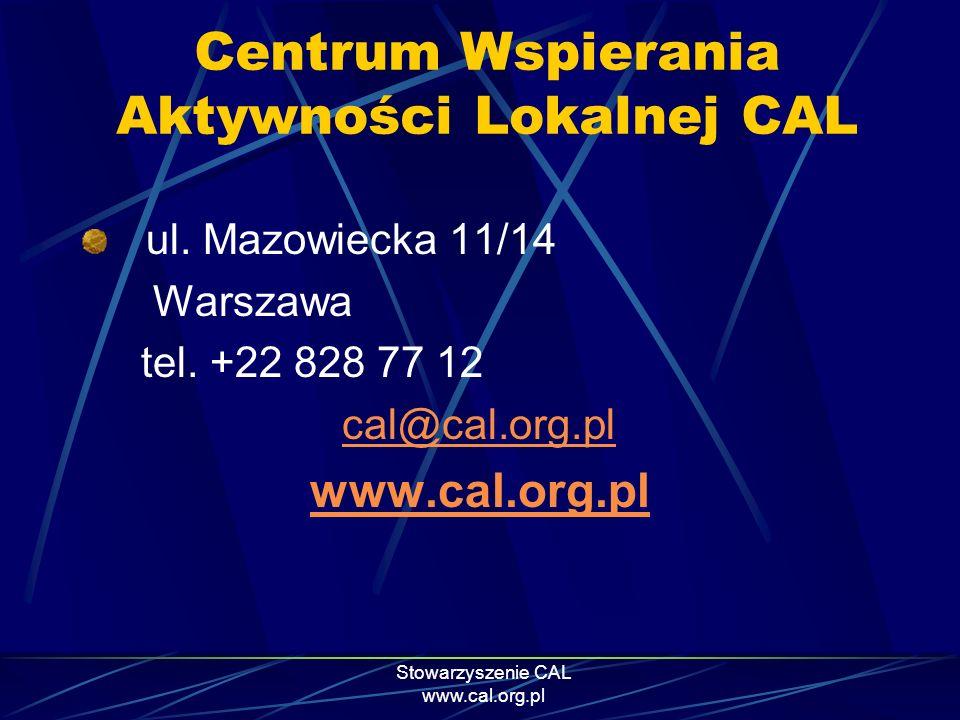 Stowarzyszenie CAL www.cal.org.pl Centrum Wspierania Aktywności Lokalnej CAL ul. Mazowiecka 11/14 Warszawa tel. +22 828 77 12 cal@cal.org.pl www.cal.o