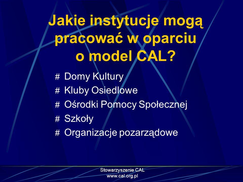 Stowarzyszenie CAL www.cal.org.pl Jakie instytucje mogą pracować w oparciu o model CAL? # Domy Kultury # Kluby Osiedlowe # Ośrodki Pomocy Społecznej #