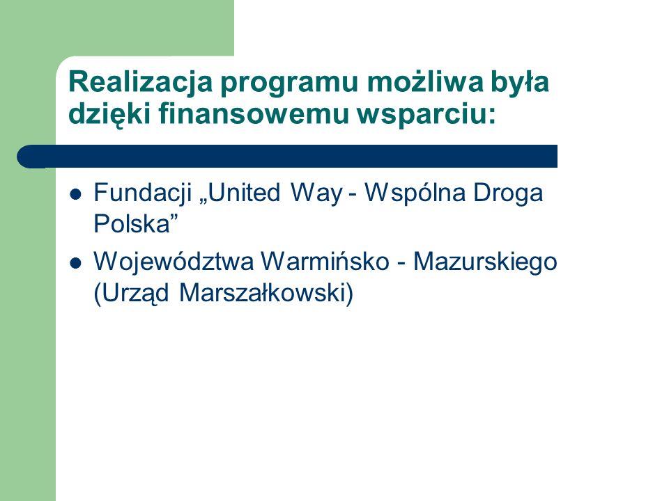 Realizacja programu możliwa była dzięki finansowemu wsparciu: Fundacji United Way - Wspólna Droga Polska Województwa Warmińsko - Mazurskiego (Urząd Marszałkowski)