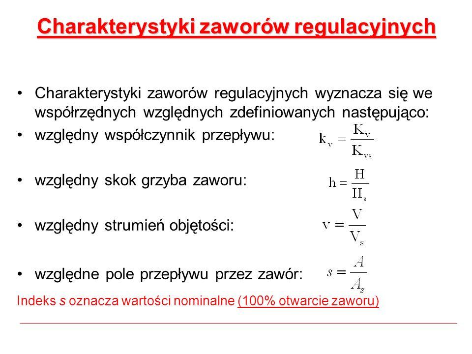 Charakterystyki zaworów regulacyjnych Charakterystyki zaworów regulacyjnych wyznacza się we współrzędnych względnych zdefiniowanych następująco: wzglę